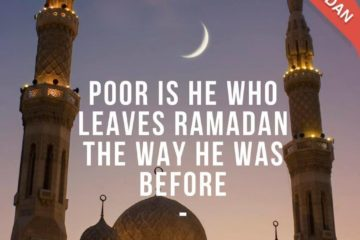 Poor is he who leaves ramadan the way he was before